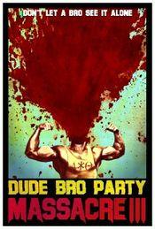 Affiche Dude Bro Party Massacre III