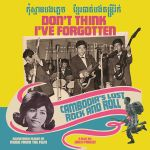 Pochette Don't Think I've Forgotten: Cambodia's Lost Rock and Roll (OST)