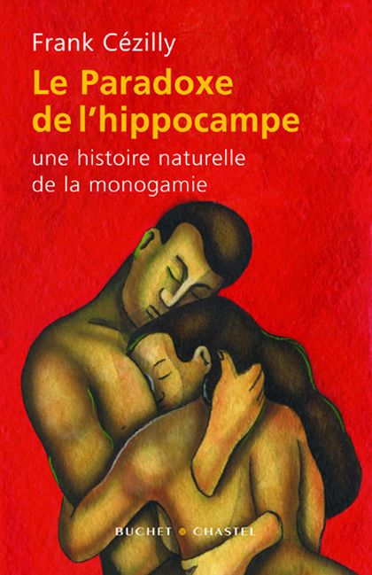 Le Paradoxe de l'hippocampe. Une histoire naturelle de la monogamie - Frank Cézilly
