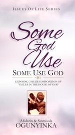 Couverture Some God Use, Some Use God (Issues of Life series)