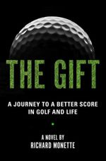 Couverture The Gift: A Journey to a Better Score in Golf and Life
