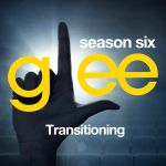 Pochette Glee, Season 6: Transitioning (OST)