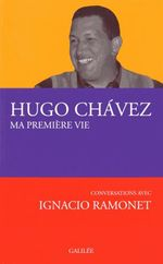 Couverture Hugo Chávez, Ma première vie. Conversations avec Ignacio Ramonet