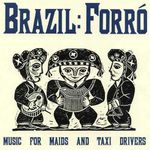 Pochette Brazil: Forró - Music for Maids and Taxi Drivers