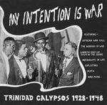 Pochette My Intention Is War (Trinidad Calypsos 1928-1948)