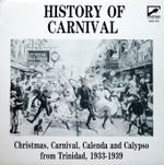 Pochette History of Carnival - Christmas, Carnival, Calenda and Calypso From Trinidad, 1933-1939