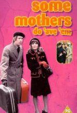 Affiche Some Mothers Do 'Ave 'Em