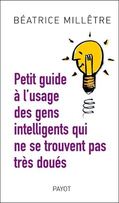 Couverture Petit guide à l'usage des gens intelligents qui ne se trouvent pas très doués