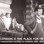 Pochette London Is the Place for Me: Trinidadian Calypso in London, 1950-1956