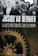 Affiche Jusqu'au dernier : la destruction des juifs d'Europe
