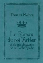 Couverture Le Roman du Roi Arthur et de ses chevaliers de la Table Ronde