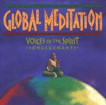 Pochette Global Meditation: Voices of the Spirit—Songs & Chants
