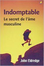 Couverture Indomptable : le secret de l'âme masculine