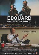 Affiche Edouard, mon pote de droite, épisode 1 : Le Havre