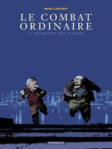 Couverture Planter des clous - Le Combat Ordinaire, tome 4