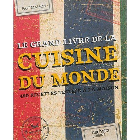 Le Grand Livre Fait Maison Cuisine Du Monde Collectif Senscritique