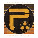 Pochette Periphery III: Select Difficulty