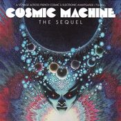 Pochette Cosmic Machine the Sequel: A Voyage Across French Cosmic & Electronic Avantgarde (70s–80s)