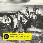 Pochette Aloha Got Soul: Soul, AOR & Disco in Hawaiʻi 1979–1985