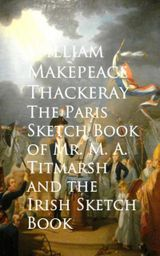 Couverture The Paris Sketch Book of Mr. M. A. Titmarsh and the Irish Sketch Book
