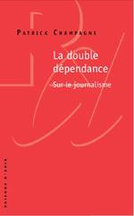 Couverture La double dépendance : sur le journalisme
