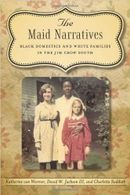 Couverture The Maid Narratives: Black Domestics and White Families in the Jim Crow South