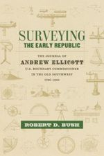 Couverture Surveying the Early Republic: The Journal of Andrew Ellicott, U.S. Boundary Commissioner in the Old Southwest, 1796-1800