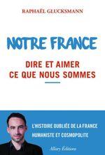 Couverture Notre France. Dire et aimer ce que nous sommes