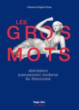 Couverture Les gros mots - Abécédaire joyeusement moderne du féminisme
