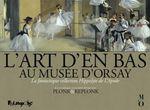Couverture L'Art d'en bas au musée d'Orsay