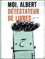 Couverture Moi, Albert détestateur de livres