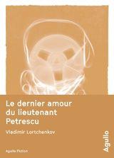 Couverture Le dernier amour du lieutenant Petrescu