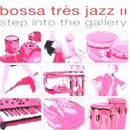 Pochette Bossa Très Jazz II: Step Into the Gallery