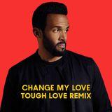 Pochette Change My Love (Tough Love Remix) (Single)
