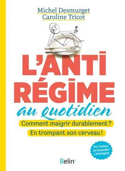 L'anti-régime au quotidien - Michel Desmurget et Caroline