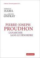 Couverture Pierre-Joseph Proudhon. L'anarchie sans le désordre.