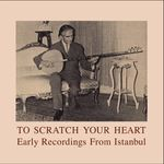 Pochette To Scratch Your Heart: Early Recordings From Istanbul