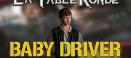 Vidéo Baby Driver (SPOILERS) ║ #96 ║ LA TABLE RONDE