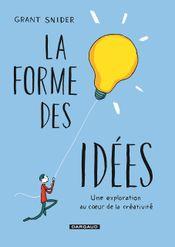 Couverture La forme des idées - Une exploration au coeur de la créativité