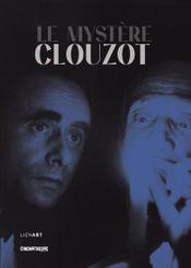 Couverture Le mystère Clouzot (Catalogue de l'exposition à la Cinémathèque française - 2017/2018)