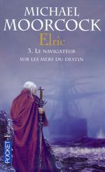 Couverture Le Navigateur sur les mers du destin - Le Cycle d'Elric, tome 3