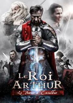 Affiche Le Roi Arthur : Le Pouvoir d'Excalibur