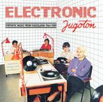 Pochette Electronic Jugoton - Synthetic Music From Yugoslavia 1964-1989