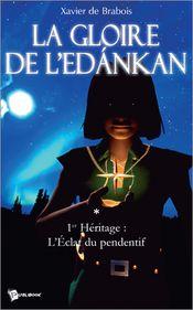 Couverture La Gloire de l'Edankan - Tome 1 : 1e Héritage : L'Eclat du pendentif