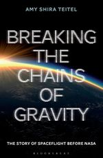 Couverture Breaking the Chains of Gravity: The Story of Spaceflight Before NASA