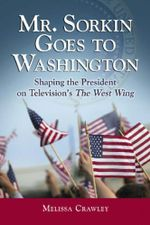 "Couverture Mr. Sorkin Goes to Washington: Shaping the President on Television's the ""West Wing"""