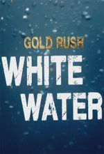 Affiche Gold Rush: White Water