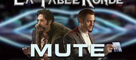 Vidéo MUTE (SPOILERS) ║ #105 ║ La Table Ronde