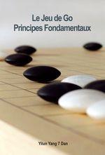 Couverture Le Jeu De Go, Principes Fondamentaux