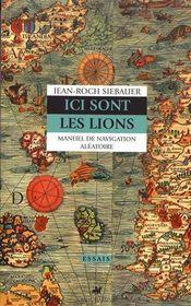 Couverture Ici sont les lions - Manuel de navigation aléatoire